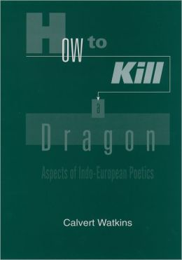 How to Kill a Dragon: Aspects of Indo-European Poetics