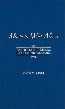 Music in West Africa: Experiencing Music, Expressing Culture