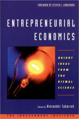 Entrepreneurial Economics: Bright Ideas from Dismal Science