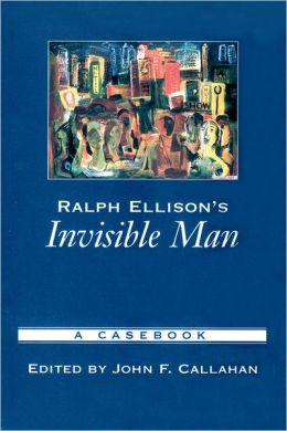 Ralph Ellison's Invisible Man: A Casebook