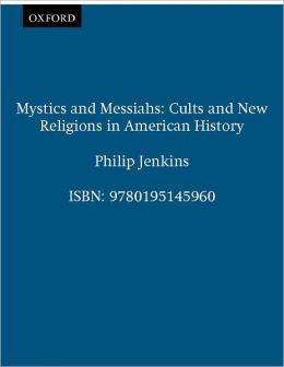 Mystics and Messiahs: Cults and New Religion in American History
