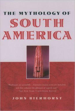 The Mythology of South America: with a new Afterword