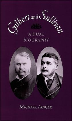 Gilbert and Sullivan: A Dual Biography