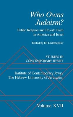 Who Owns Judaism?: Public Religion and Private Faith in America and Israel