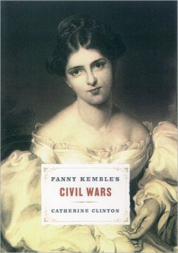 Fanny Kemble's Civil Wars: The Story of America's Most Unlikely Abolitionist