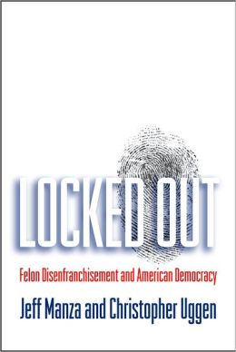 Locked Out: Felon Disenfranchisement and American Democracy (Studies in Crime and Public Policy Series)