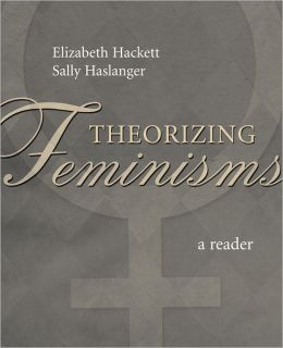 Theorizing Feminisms: A Reader