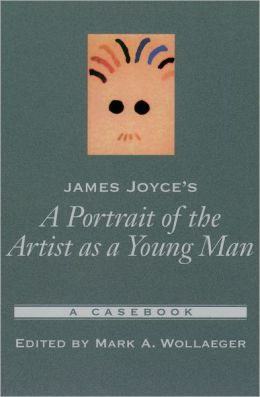 James Joyce's A Portrait of the Artist As a Young Man: A Casebook