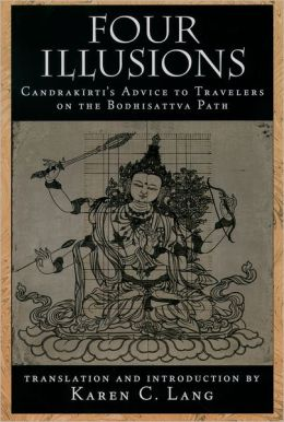 Four Illusions: Candrakirti's Advice to Travelers on the Bodhisattva Path
