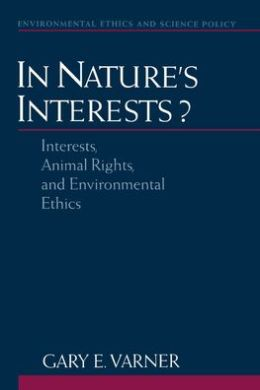 In Nature's Interests?: Interests, Animal Rights, and Environmental Ethics