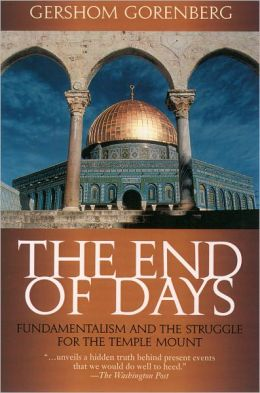 End of Days: Fundamentalism and the Struggle for the Temple Mount