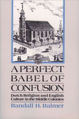 A Perfect Babel of Confusion: Dutch Religion and English Culture in the Middle Colonies