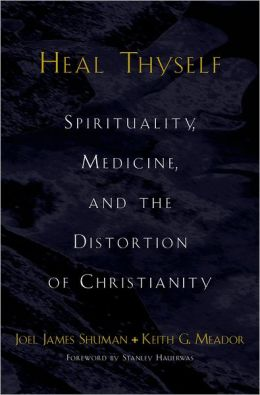 Heal Thyself: Spirituality, Medicine, and the Distortion of Christianity