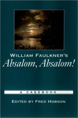 William Faulkner's Absalom, Absalom! (Casebooks in Criticism Series): A Casebook