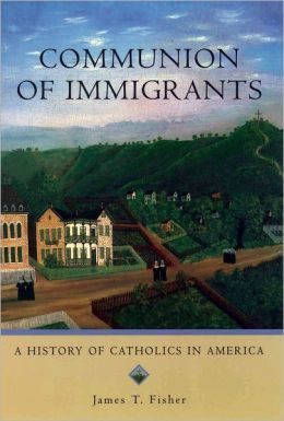 Communion of Immigrants: A History of Catholics in America