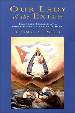 Our Lady of the Exile: Diasporic Religion at a Cuban Catholic Shrine in Miami
