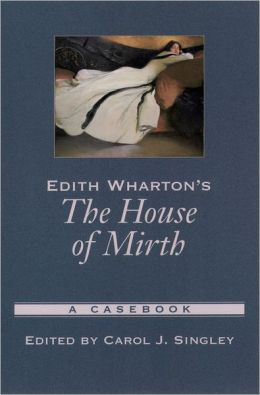 Edith Wharton's the House of Mirth (Casebooks in Criticism Series): A Casebook