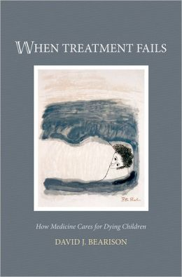 When Treatment Fails: How Medicine Cares for Dying Children