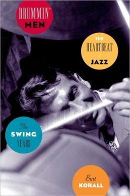 Drummin' Men: The Heartbeat of Jazz, the Swing Years