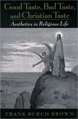 Good Taste, Bad Taste, and Christian Taste : Aesthetics in Religious Life