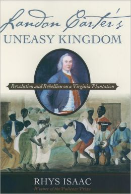 Landon Carter's Uneasy Kingdom: Revolution and Rebellion on a Virginia Plantation