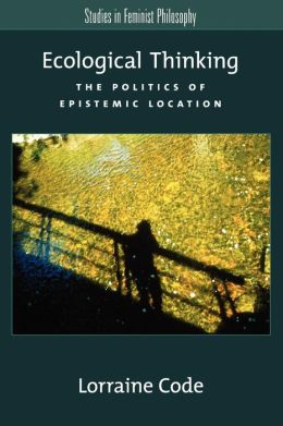 Ecological Thinking: The Politics of Epistemic Location