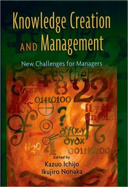 Knowledge Creation and Management: New Challenges for Managers