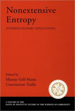 Nonextensive Entropy (Santa Fe Institute Studies in the Science of Complexity Series): Interdisciplinary Applications