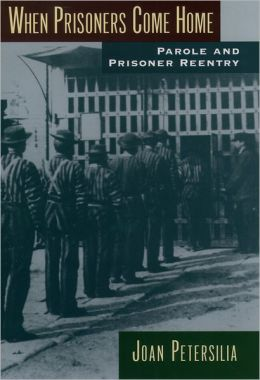 When Prisoners Come Home (Studies in Crime and Public Policy Series): Parole and Prisoner Reentry