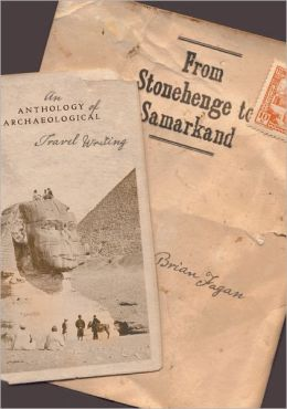 From Stonehenge to Samarkand: An Anthology of Archaeological Travel Writing