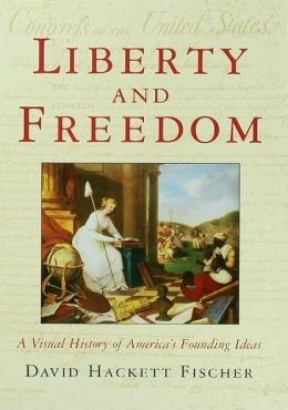 Liberty and Freedom: A Visual History of America's Founding Ideas
