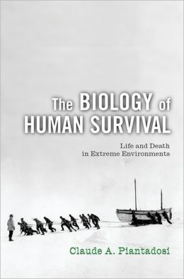 The Biology of Human Survival: Life and Death in Extreme Environments