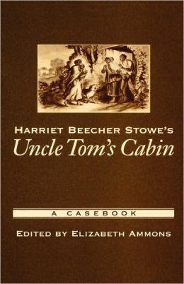 Harriet Beecher Stowe's Uncle Tom's Cabin: A Casebook