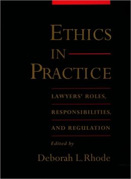 Ethics in Practice: Lawyers' Roles, Responsibilities, and Regulation