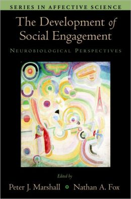 The Development of Social Engagement: Neurobiological Perspectives