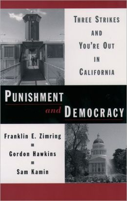 Punishment and Democracy : Three Strikes and You're Out in California