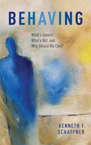 Behaving: What's Genetic, What's Not, and Why Should We Care?