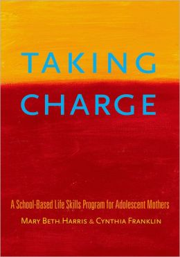 Taking Charge: A School-Based, Life Skills-Building Program for Adolescent Mothers