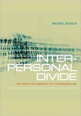 Interpersonal Divide: The Search for Community in a Technological Age