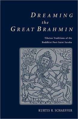 Dreaming the Great Brahmin: Tibetan Traditions of a Buddhist Poet Saint