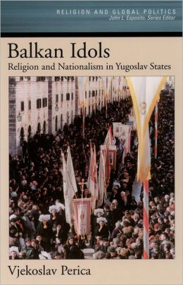 Balkan Idols: Religion and Nationalism in Yugoslav States