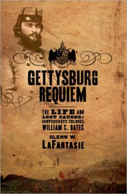 Gettysburg Requiem: The Life of Colonel William C. Oates