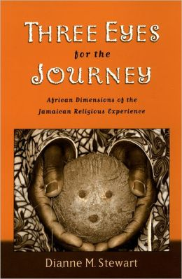 Three Eyes for the Journey: African Dimensions of the Jamaican Religious Experience