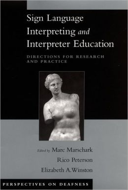 Sign Language Interpreting and Interpreter Education: Directions for Research and Practice