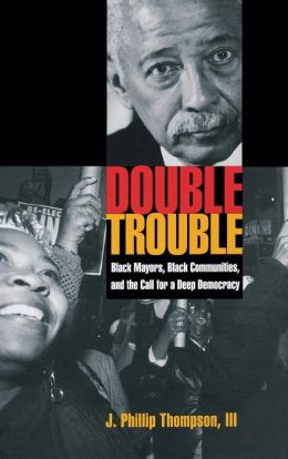 Double Trouble: Black Mayors, Black Communities, and the Call for a Deep Democracy