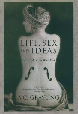 Life, Sex and Ideas: The Good Life without God