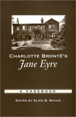 Charlotte Bronti'A's Jane Eyre: A Casebook