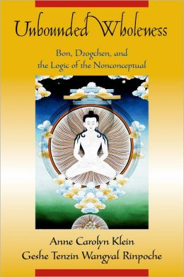 Unbounded Wholeness: Bon Dzogchen and the Logic of the Nonconceptual