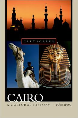 Cairo: A Cultural History (Cityscapes Series)