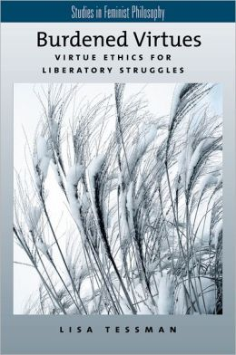 Burdened Virtues: Virtue Ethics for Liberatory Struggles (Studies in Feminist Philosophy)